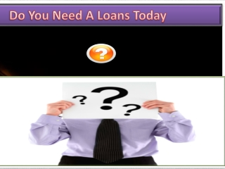 Need A Loans Today- Easy Qualifying Procedure To Apply