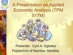 A Presentation on Applied Economic Analysis TPM 517M