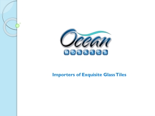 Ocean Mosaics - Importers of Exquisite Glass Tiles