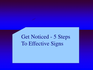 Get Noticed - 5 Steps To Effective Signs