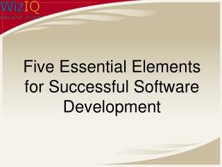 Five Essential Elements for Successful Software Development