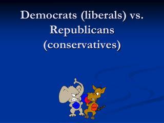 Democrats liberals vs. Republicans conservatives