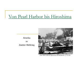 Von Pearl Harbor bis Hiroshima