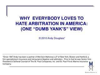 WHY  EVERYBODY LOVES TO HATE ARBITRATION IN AMERICA: ONE  DUMB YANK S  VIEW