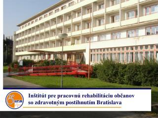 In tit t pre pracovn  rehabilit ciu obcanov  so zdravotn m postihnut m Bratislava