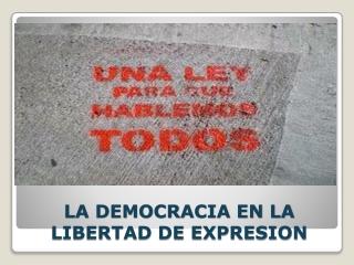 LA DEMOCRACIA EN LA LIBERTAD DE EXPRESION