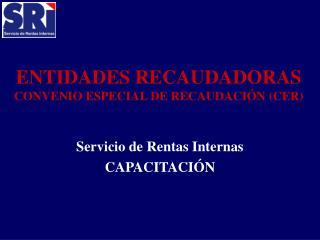 ENTIDADES RECAUDADORAS CONVENIO ESPECIAL DE RECAUDACI N CER