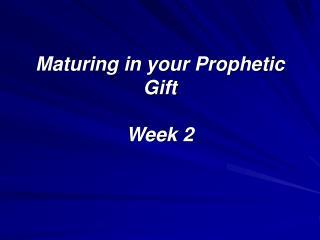 Maturing in your Prophetic Gift  Week 2