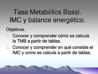 Tasa Metab lica Basal. IMC y balance energ tico.