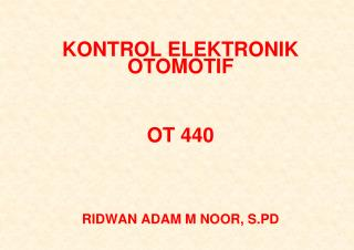 KONTROL ELEKTRONIK OTOMOTIF     OT 440     RIDWAN ADAM M NOOR, S.PD