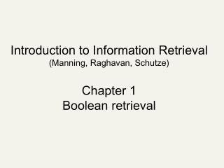 Introduction to Information Retrieval Manning, Raghavan, Schutze  Chapter 1 Boolean retrieval