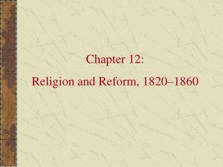 Chapter 12: Religion and Reform, 1820 1860