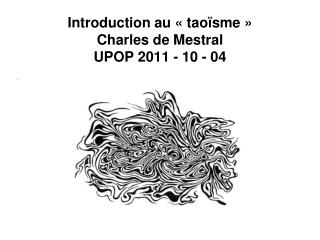 Introduction au   tao sme    Charles de Mestral UPOP 2011 - 10 - 04