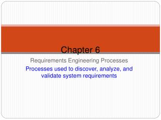 Requirements Engineering Processes Processes used to discover, analyze, and validate system requirements