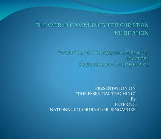THE WORLD COMMUNITY FOR CHRISTIAN MEDITATION    WORKSHOP ON THE ESSENTIAL TEACHING  SINGAPORE 30 SEPTEMBER   2 OCTOBER 2