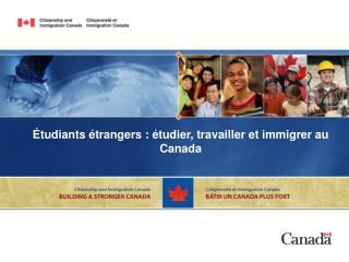 tudiants  trangers :  tudier, travailler et immigrer au Canada