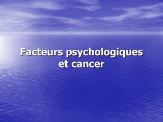 Facteurs psychologiques  et cancer