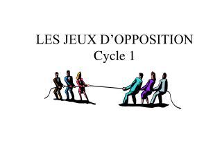 LES JEUX D OPPOSITION Cycle 1