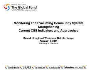 Monitoring and Evaluating Community System Strengthening  Current CSS Indicators and Approaches    Round 11 regional Wor
