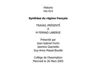 Histoire His-414  Synth se du r gime fran ais  TRAVAIL PR SENT    M FERNAD LABERGE  Pr sent  par Jean-Gabriel Fortin Jas