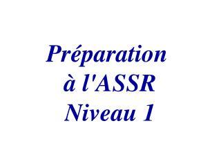 Pr paration    lASSR Niveau 1