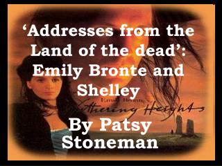 Addresses from the Land of the dead : Emily Bronte and Shelley