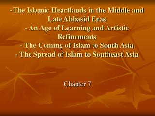 -The Islamic Heartlands in the Middle and Late Abbasid Eras - An Age of Learning and Artistic Refinements - The Coming o