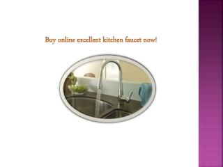 Buy online excellent kitchen faucet now!
