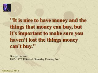 It is nice to have money and the things that money can buy, but its important to make sure you havent lost the things mo
