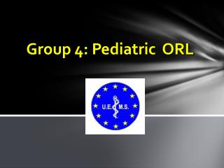 Group 4: Pediatric  ORL