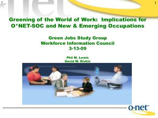 Greening of the World of Work:  Implications for ONET-SOC and New  Emerging Occupations  Green Jobs Study Group Workforc