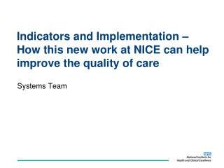 Indicators and Implementation   How this new work at NICE can help  improve the quality of care