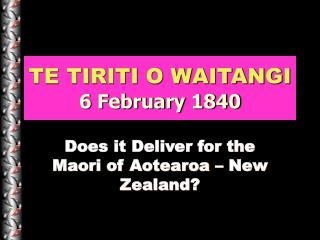 TE TIRITI O WAITANGI 6 February 1840