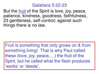 Galatians 5:22-23 But the fruit of the Spirit is love, joy, peace, patience, kindness, goodness, faithfulness,   23 gent