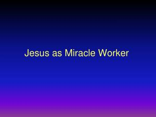 Jesus as Miracle Worker