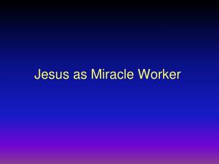 Jesus as Miracle Worker