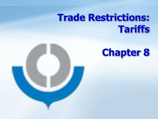 Trade Restrictions:  Tariffs  Chapter 8