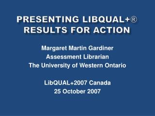 Presenting LibQual  Results for Action