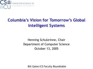 Columbia s Vision for Tomorrow s Global Intelligent Systems    Henning Schulzrinne, Chair Department of Computer Science