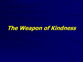 The Weapon of Kindness