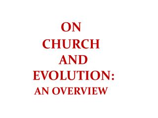 ON CHURCH  AND  EVOLUTION: AN OVERVIEW