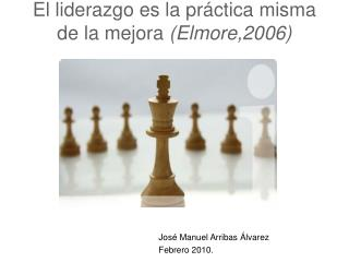 El liderazgo es la pr ctica misma de la mejora Elmore,2006