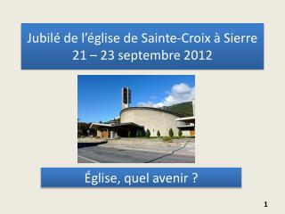 Jubil  de l  glise de Sainte-Croix   Sierre 21   23 septembre 2012