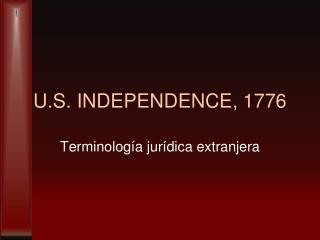 U.S. INDEPENDENCE, 1776