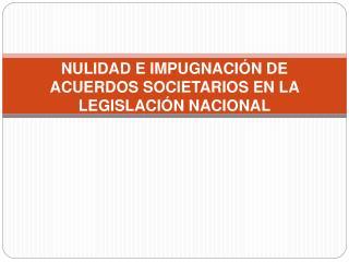 NULIDAD E IMPUGNACI N DE ACUERDOS SOCIETARIOS EN LA LEGISLACI N NACIONAL