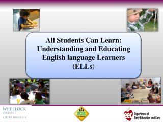 All Students Can Learn: Understanding and Educating English language Learners ELLs