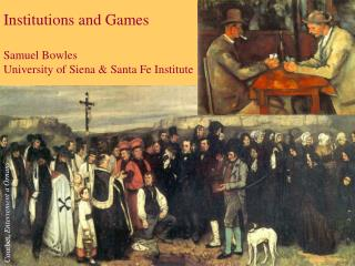 Institutions and Games  Samuel Bowles University of Siena  Santa Fe Institute