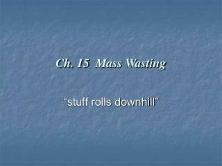Ch. 15  Mass Wasting