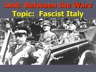Unit: Between the Wars Topic:  Fascist Italy