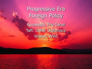 Progressive Era  Foreign Policy